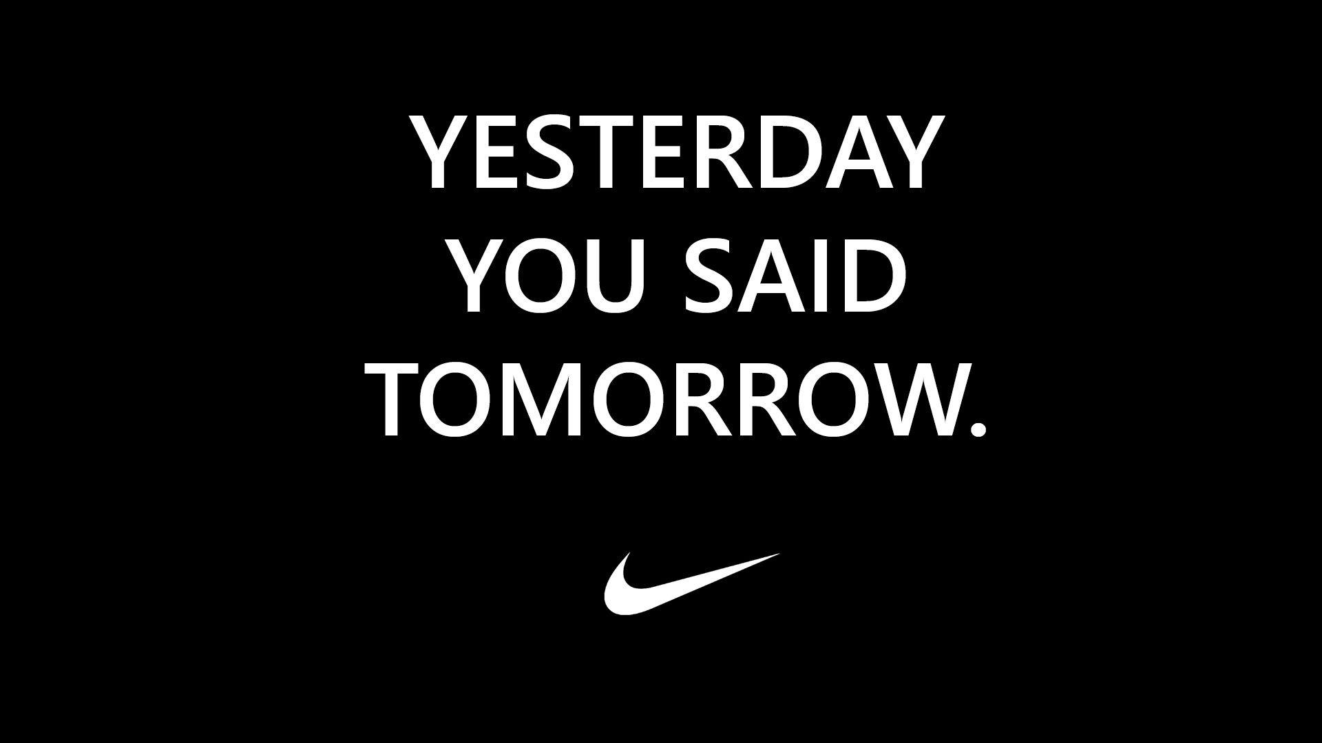 Yesterday You Said Tomorrow Nike Quote